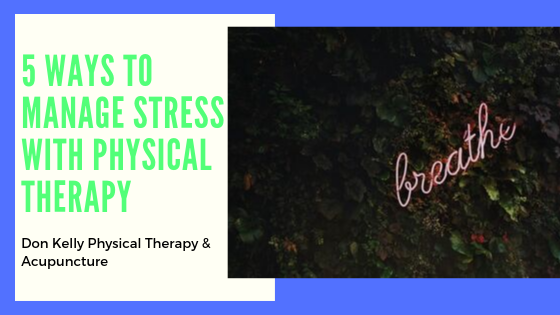 5 WAYS TO MANAGE STRESS WITH PHYSICAL THERAPY