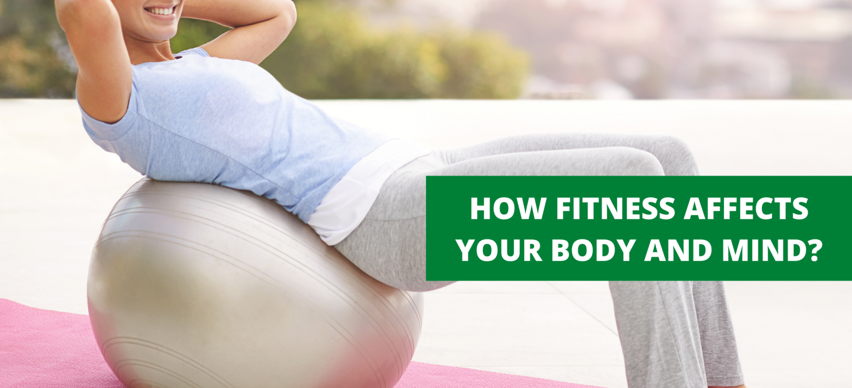 HOW FITNESS AFFECTS YOUR BODY AND MIND?