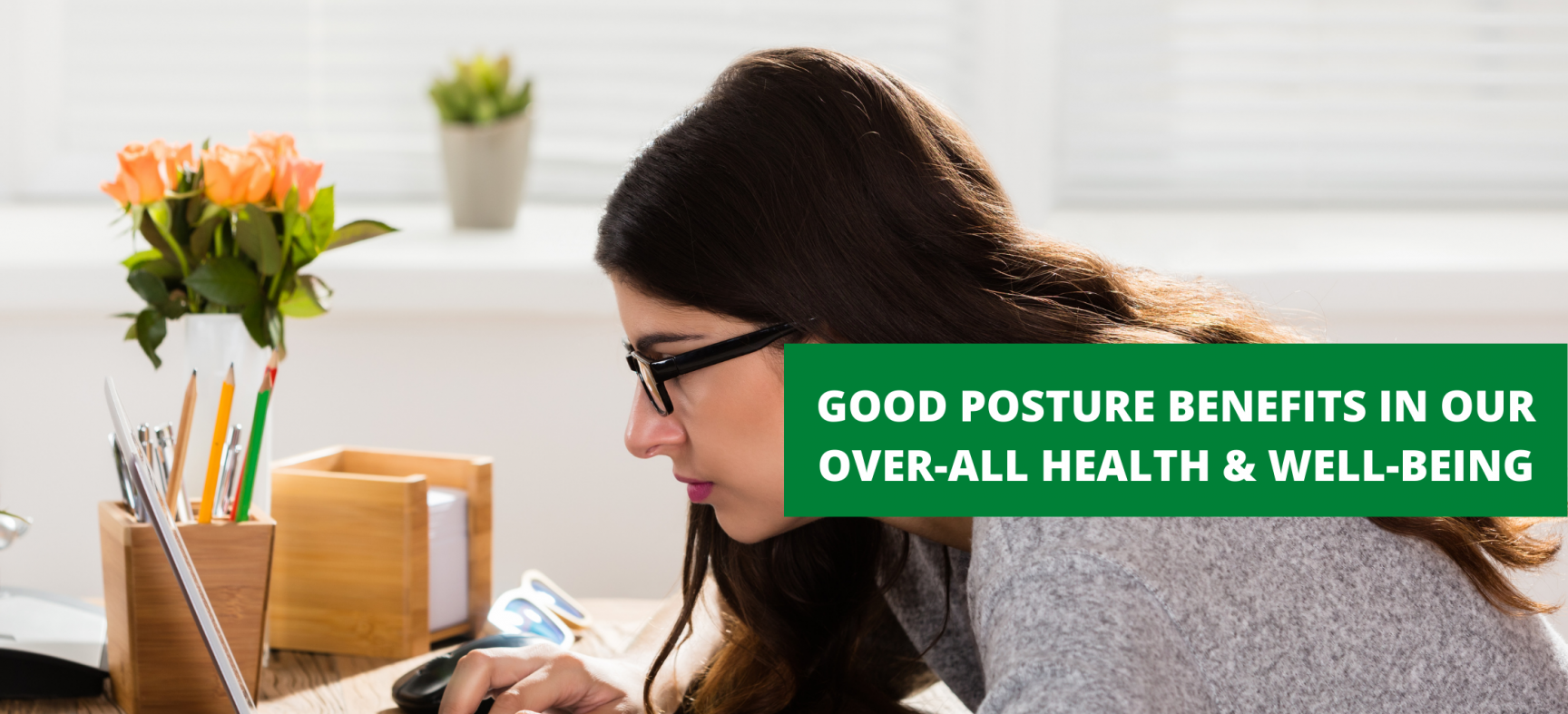 GOOD POSTURE BENEFITS IN OUR OVER-ALL HEALTH & WELL-BEING